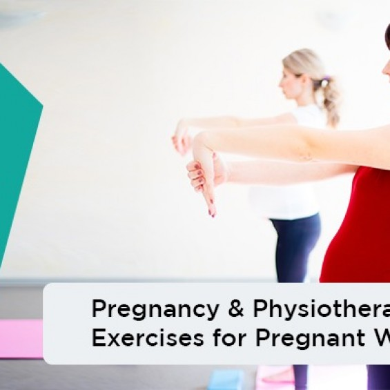 Pregnancy & Physiotherapy: Exercises for Pregnant Women